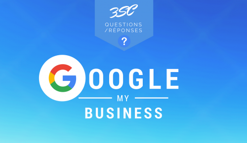 Google My Business : 6 questions et réponses